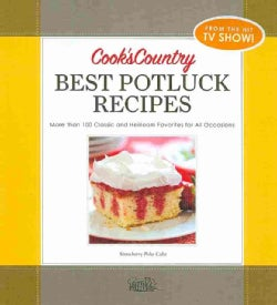 Cook's Country Best Potluck Recipes: More Than 100 Classic and Heirloom Favorites for All Ocassions (Spiral bound)
