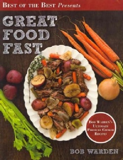 Great Food Fast: Bob Warden's Ultimate Pressure Cooker Recipes (Paperback)