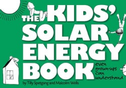 The Kids' Solar Energy Book: Even Grown-Ups Can Understand (Paperback)