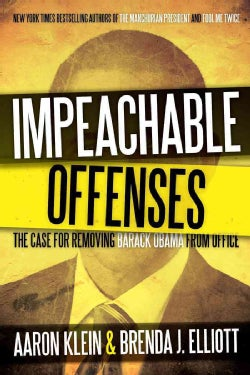 Impeachable Offenses: The Case for Removing Barack Obama from Office (Hardcover)