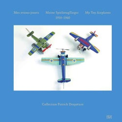 My Toy Airplanes/ Mes Avions-jouets/ Meine Spielzeugflieger: 1910-1960