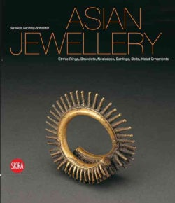 Asian Jewellery: Ethnic Rings, Bracelets, Necklaces, Earrings, Belts, Head Ornaments From the Ghysels Collection (Hardcover)