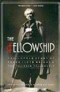 Fellowship: The Untold Story of Frank Lloyd Wright & The Taliesin Fellowship (Paperback)