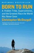 Born to Run: A Hidden Tribe, Superathletes, and the Greatest Race the World Has Never Seen (Paperback)
