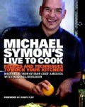 Michael Symon's Live to Cook: Recipes and Techniques to Rock Your Kitchen (Hardcover)