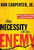 The Necessity of an Enemy: How the Battle You Face Is Your Best Opportunity (Hardcover)