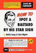 How to Spot a Bastard by His Star Sign: The Ultimate Horroscope (Paperback)