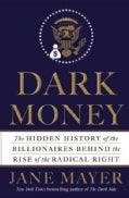 Dark Money: The Hidden History of the Billionaires Behind the Rise of the Radical Right (Hardcover)
