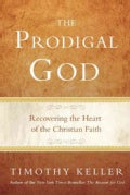 The Prodigal God: Recovering the Heart of the Christian Faith (Hardcover)
