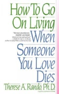 How to Go on Living When Someone You Love Dies (Paperback)