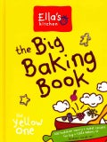 Ella's Kitchen: The Big Baking Book, 100 Healthier Savory + Sweet Recipes for Big + Little Bakers (Hardcover)