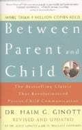 Between Parent and Child: The Bestselling Classic That Revolutionized Parent-Child Communication (Paperback)