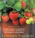 Kitchen Harvest: A Cook's Guide to Growing Organic Fruit, Vegetables And Herbs in Containers (Paperback)