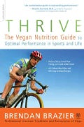 Thrive: The Vegan Nutrition Guide to Optimal Performance in Sports and Life (Paperback)