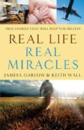 Real Life, Real Miracles: True Stories That Will Help You Believe (Paperback)