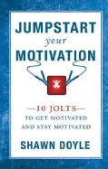 Jump Start Your Motivation: 10 Jolts to Get Motivated and Stay Motivated (Paperback)