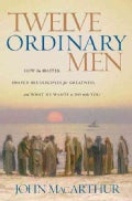 Twelve Ordinary Men: How the Master Shaped His Disciples for Greatness, And What He Wants to Do With You (Paperback)