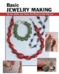Basic Jewelry Making: All the Skills And Tools You Need to Get Started (Paperback)