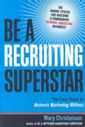 Be a Recruiting Superstar: The Fast Track to Network Marketing Millions (Paperback)