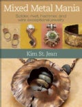 Mixed Metal Mania: Solder, Rivet, Hammer, and Wire Exceptional Jewelry (Paperback)