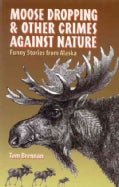 Moose Dropping and Other Crimes Against Nature: Funny Stories from Alaska (Paperback)