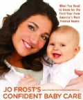 Confident Baby Care: What You Need to Know for the First Year from America's Most Trusted Nanny (Paperback)