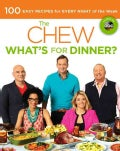 The Chew: What's for Dinner?: 100 Easy Recipes for Every Night of the Week (Paperback)