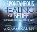 The Spontaneous Healing of Belief: Shattering the Paradigm of False Limits (CD-Audio)