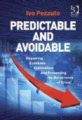 Predictable and Avoidable: Repairing Economic Dislocation and Preventing the Recurrence of Crisis (Hardcover)