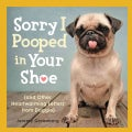 Sorry I Pooped in Your Shoe: And Other Heartwarming Letters from Doggie (Paperback)