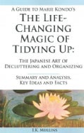 A Guide to Marie Kondo's The Life-Changing Magic of Tidying Up: The Japanese Art of Decluttering and Organizing: ... (Paperback)