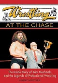 Wrestling At The Chase: The Inside Story Of Sam Muchnick And The Legends Of Professional Wrestling (Paperback)