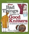 When Bad Things Happen to Good Knitters: An Emergency Survival Guide (Paperback)