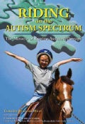 Riding on the Autism Spectrum: How Horses Open New Doors for Children with ASD: One Teacher's Experiences Using E... (Paperback)