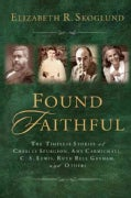 Found Faithful: The Timeless Stories of Charles Spurgeon, Amy Carmichael, C. S. Lewis, Ruth Bell Graham, and Others (Paperback)