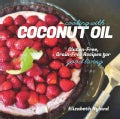 Cooking With Coconut Oil: Gluten-Free, Grain-Free Recipes for Good Living (Paperback)
