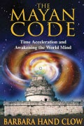 The Mayan Code: Time Acceleration and Awakening the World Mind (Paperback)