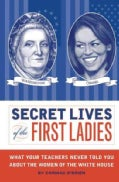Secret Lives of the First Ladies: What Your Teachers Never Told You About the Women of the White House (Paperback)