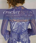 Crochet So Fine: Exquisite Designs With Fine Yarns (Paperback)