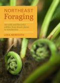 Northeast Foraging: 120 Wild and Flavorful Edibles from Beach Plums to Wineberries (Paperback)