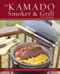 The Kamado Smoker & Grill Cookbook: Delicious Recipes and Hands-On Techniques for Mastering the World's Best Barb... (Hardcover)