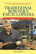 Traditional Bowyer's Encyclopedia: The Bowhunting and Bowmaking World of the Nation's Top Crafters of Longbows an... (Paperback)