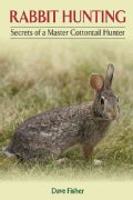 Rabbit Hunting: Secrets of a Master Cottontail Hunter (Paperback)