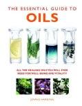 The Essential Guide to Oils: All the Healing Oils You Will Ever Need for Well-Being and Vitality (Paperback)