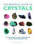 The Essential Guide to Crystals: All the Crystals You Will Ever Need for Health, Healing, and Happiness (Paperback)