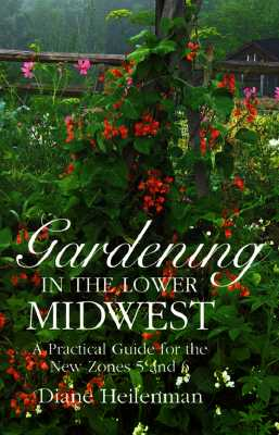 Gardening in the Lower Midwest: A Practical Guide to the New Zones 5 and 6 (Paperback)