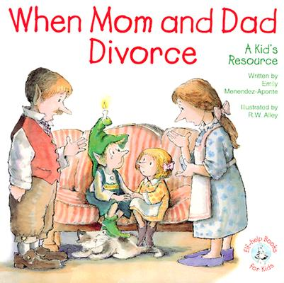 When Mom and Dad Divorce:: An Elf-Help Book for Kids