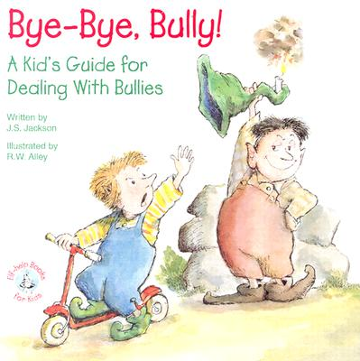 Bye-Bye, Bully: A Kid's Guide for Dealing with Bullies