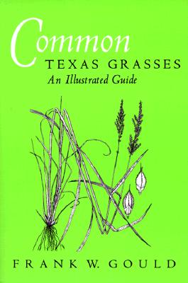 Common Texas Grasses: An Illustrated Guide (Paperback)