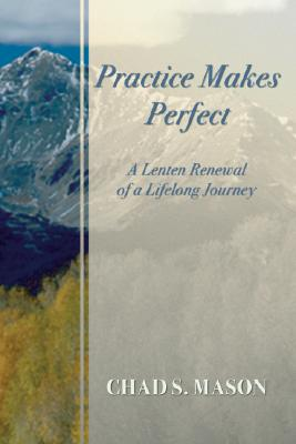 Practice Makes Perfect: A Lenten Renewal of a Lifelong Journey (Paperback)